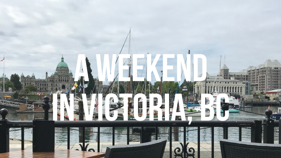 A weekend in Victoria, British Columbia